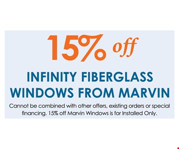 15% off infinity fiberglass windows from Marvin.  Cannot be combined with other offers, existing orders or special financing. 15% off marvin windows is for installed only.