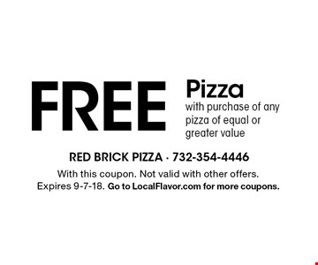 FreePizza with purchase of any pizza of equal or greater value. With this coupon. Not valid with other offers. Expires 9-7-18. Go to LocalFlavor.com for more coupons.