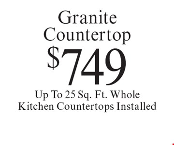 $749 Granite Countertop Up To 25 Sq. Ft. Whole Kitchen Countertops Installed. Offer expires 10-20-18.