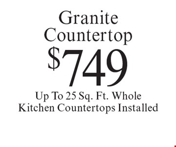 $749 Granite Countertop Up To 25 Sq. Ft. Whole Kitchen Countertops Installed. Offer expires 11-9-18.