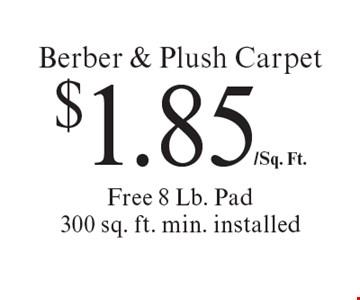 $1.85/Sq. Ft. Berber & Plush Carpet Free 8 Lb. Pad 300 sq. ft. min. installed. Offer expires 11-9-18.