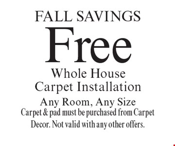 SUMMER Savings Free Whole House Carpet Installation Any Room, Any SizeCarpet & pad must be purchased from Carpet Decor. Not valid with any other offers.. Offer expires 11-9-18.