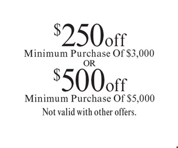 $500 off Minimum Purchase Of $5,000 Not valid with other offers.. $250 off Minimum Purchase Of $3,000. . Offer expires 11-9-18.