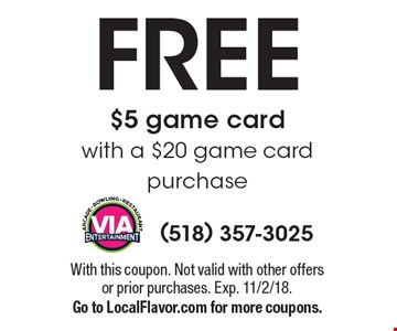 FREE $5 game card with a $20 game card purchase. With this coupon. Not valid with other offers or prior purchases. Exp. 11/2/18. Go to LocalFlavor.com for more coupons.