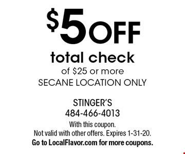 $5 off total check of $25 or more Secane location only. With this coupon. Not valid with other offers. Expires 1-31-20. Go to LocalFlavor.com for more coupons.