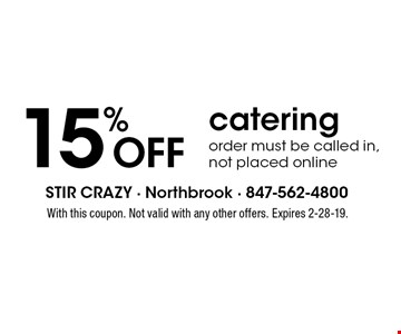 15% OFF catering order must be called in, not placed online. With this coupon. Not valid with any other offers. Expires 2-28-19.