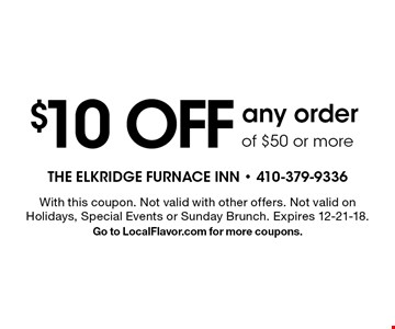 $10 OFFany orderof $50 or more. With this coupon. Not valid with other offers. Not valid on Holidays, Special Events or Sunday Brunch. Expires 12-21-18. Go to LocalFlavor.com for more coupons.