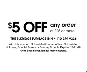 $5 OFFany orderof $25 or more. With this coupon. Not valid with other offers. Not valid on Holidays, Special Events or Sunday Brunch. Expires 12-21-18. Go to LocalFlavor.com for more coupons.