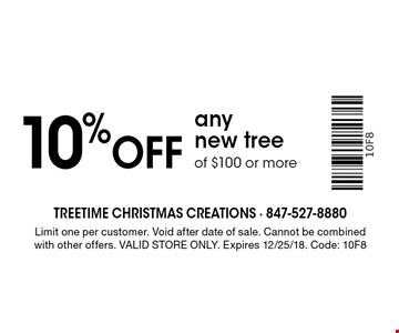 10% off any new tree of $100 or more. Limit one per customer. Void after date of sale. Cannot be combined with other offers. Valid store only. Expires 12/25/18. Code: 10F8