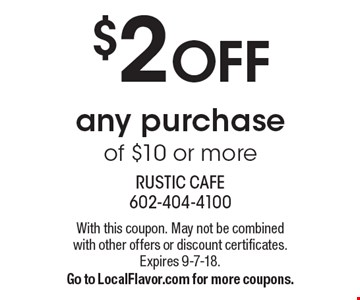 $2 OFF any purchase of $10 or more. With this coupon. May not be combined with other offers or discount certificates. Expires 9-7-18.Go to LocalFlavor.com for more coupons.
