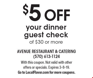 $5 OFF your dinner guest check of $30 or more. With this coupon. Not valid with other offers or specials. Expires 3-8-19. Go to LocalFlavor.com for more coupons.