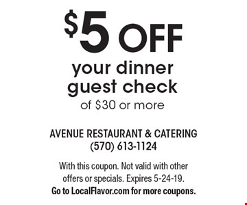 $5 OFF your dinner guest check of $30 or more. With this coupon. Not valid with other offers or specials. Expires 5-24-19. Go to LocalFlavor.com for more coupons.