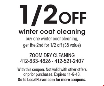 1/2 OFF winter coat cleaning, buy one winter coat cleaning, get the 2nd for 1/2 off ($5 value). With this coupon. Not valid with other offers or prior purchases. Expires 11-9-18. Go to LocalFlavor.com for more coupons.