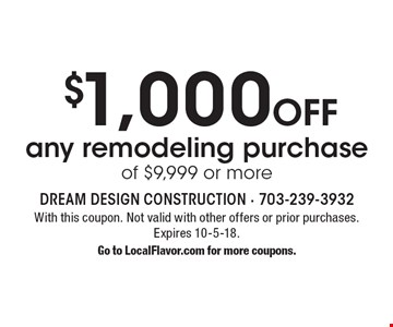 $1,000 Off any remodeling purchase of $9,999 or more . With this coupon. Not valid with other offers or prior purchases. Expires 10-5-18. Go to LocalFlavor.com for more coupons.