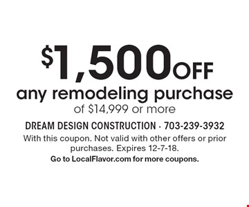 $1,500 Off any remodeling purchase of $14,999 or more. With this coupon. Not valid with other offers or prior purchases. Expires 12-7-18. Go to LocalFlavor.com for more coupons.