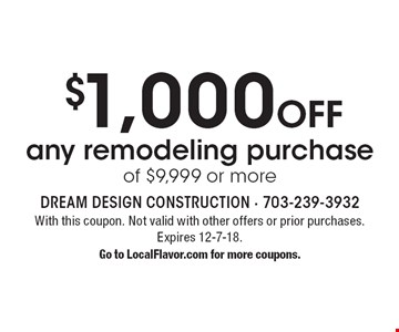 $1,000 Off any remodeling purchase of $9,999 or more. With this coupon. Not valid with other offers or prior purchases. Expires 12-7-18. Go to LocalFlavor.com for more coupons.