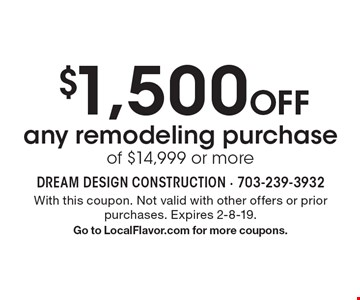 $1,500 Off any remodeling purchase of $14,999 or more. With this coupon. Not valid with other offers or prior purchases. Expires 1-25-19. Go to LocalFlavor.com for more coupons.