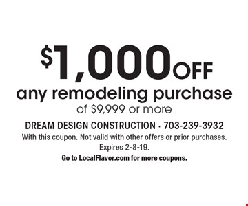 $1,000 Off any remodeling purchase of $9,999 or more. With this coupon. Not valid with other offers or prior purchases. Expires 1-25-19. Go to LocalFlavor.com for more coupons.