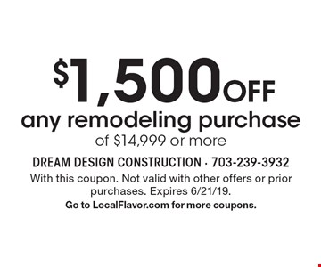 $1,500 Off any remodeling purchase of $14,999 or more. With this coupon. Not valid with other offers or prior purchases. Expires 6/21/19. Go to LocalFlavor.com for more coupons.