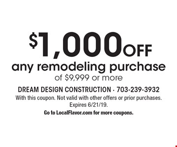 $1,000 Off any remodeling purchase of $9,999 or more. With this coupon. Not valid with other offers or prior purchases. Expires 6/21/19. Go to LocalFlavor.com for more coupons.