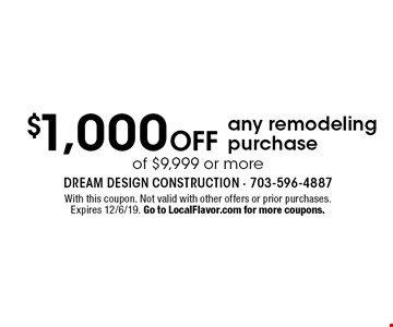 $1,000 off any remodeling purchase of $9,999 or more. With this coupon. Not valid with other offers or prior purchases. Expires 12/6/19. Go to LocalFlavor.com for more coupons.