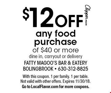 $12 OFF any food purchase of $40 or more, dine in, carryout or delivery. With this coupon. 1 per family. 1 per table. Not valid with other offers. Expires 11/30/18. Go to LocalFlavor.com for more coupons.