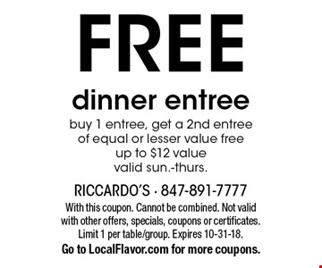 FREE dinner entree. Buy 1 entree, get a 2nd entree of equal or lesser value free. Up to $12 value valid sun.-thurs. With this coupon. Cannot be combined. Not valid with other offers, specials, coupons or certificates. Limit 1 per table/group. Expires 10-31-18. Go to LocalFlavor.com for more coupons.