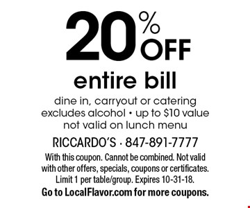 20% OFF entire bill. Dine in, carryout or catering. Excludes alcohol. Up to $10 value. Not valid on lunch menu. With this coupon. Cannot be combined. Not valid with other offers, specials, coupons or certificates. Limit 1 per table/group. Expires 10-31-18. Go to LocalFlavor.com for more coupons.