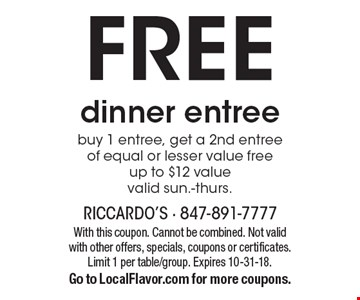 FREE dinner entree. buy 1 entree, get a 2nd entree of equal or lesser value free up to $12 value valid Sun.-Thurs. With this coupon. Cannot be combined. Not valid with other offers, specials, coupons or certificates. Limit 1 per table/group. Expires 10-31-18. Go to LocalFlavor.com for more coupons.