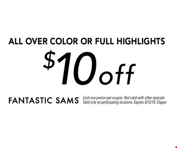 $10 off all over color or full highlights. Limit one person per coupon. Not valid with other specials. Valid only at participating locations. Expires 9/13/19. Clipper