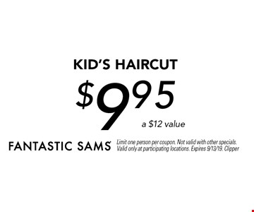 $9.95 KID's Haircut a $12 value. Limit one person per coupon. Not valid with other specials. Valid only at participating locations. Expires 9/13/19. Clipper