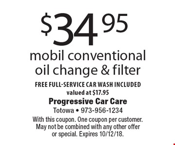 $34.95 mobil conventional oil change & filter free full-service car wash included valued at $17.95. With this coupon. One coupon per customer. May not be combined with any other offer or special. Expires 10/12/18.