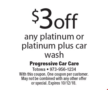 $3 off any platinum or platinum plus car wash. With this coupon. One coupon per customer. May not be combined with any other offer or special. Expires 10/12/18.
