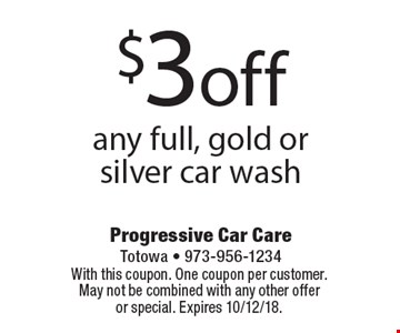 $3 off any full, gold or silver car wash. With this coupon. One coupon per customer. May not be combined with any other offer or special. Expires 10/12/18.