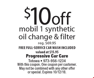 $10 off mobil 1 synthetic oil change & filter reg. $69.95 free full-service car wash included valued at $15.95. With this coupon. One coupon per customer. May not be combined with any other offer or special. Expires 10/12/18.