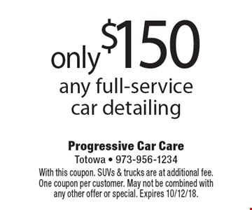only $150 any full-service car detailing. With this coupon. SUVs & trucks are at additional fee. One coupon per customer. May not be combined with any other offer or special. Expires 10/12/18.