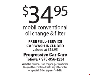 $34.95 mobil conventional oil change & filter. Free full-service  car wash included. Valued at $15.95. With this coupon. One coupon per customer. May not be combined with any other offer or special. Offer expires 1-4-19.