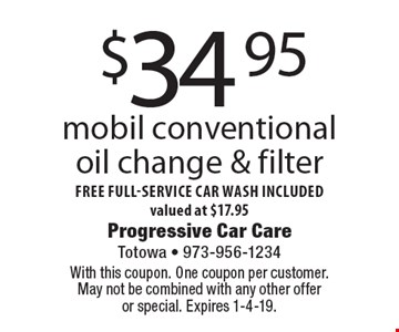 $34.95 mobil conventional oil change & filter free full-service car wash included valued at $17.95. With this coupon. One coupon per customer. May not be combined with any other offer or special. Expires 1-4-19.