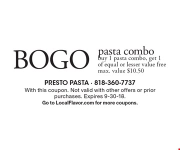 BOGO pasta combo. buy 1 pasta combo, get 1 of equal or lesser value free max. value $10.50. With this coupon. Not valid with other offers or prior purchases. Expires 9-30-18. Go to LocalFlavor.com for more coupons.