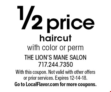 1/2 price haircut with color or perm. With this coupon. Not valid with other offers or prior services. Expires 12-14-18. Go to LocalFlavor.com for more coupons.