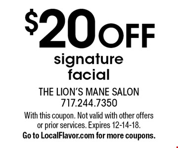 $20 OFF signature facial. With this coupon. Not valid with other offers or prior services. Expires 12-14-18. Go to LocalFlavor.com for more coupons.