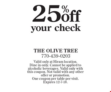 25%off your check. Valid only at Hiram location. Dine in only. Cannot be applied to alcoholic beverages. Valid only with this coupon. Not valid with any other offer or promotion. One coupon per table per visit. Expires 12-7-18.