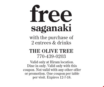 Fee saganaki with the purchase of 2 entrees & drinks. Valid only at Hiram location. Dine in only. Valid only with this coupon. Not valid with any other offer or promotion. One coupon per table per visit. Expires 12-7-18.