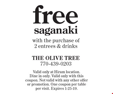 Free saganaki with the purchase of 2 entrees & drinks. Valid only at Hiram location. Dine in only. Valid only with this coupon. Not valid with any other offer or promotion. One coupon per table per visit. Expires 1-25-19.