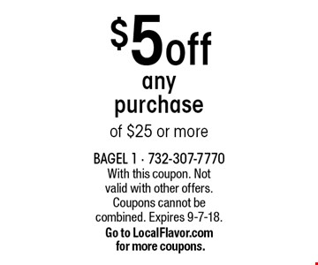 $5off any purchase of $25 or more. With this coupon. Not valid with other offers. Coupons cannot be combined. Expires 9-7-18.Go to LocalFlavor.com for more coupons.