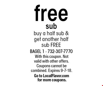 free sub. buy a half sub & get another half sub FREE. With this coupon. Not valid with other offers. Coupons cannot be combined. Expires 9-7-18.Go to LocalFlavor.com for more coupons.