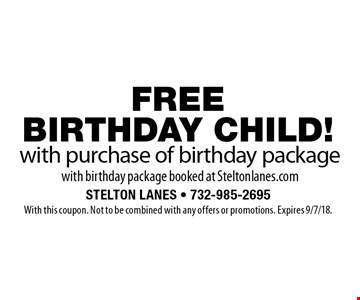 FREE BIRTHDAY CHILD! with purchase of birthday package with birthday package booked at Steltonlanes.com. With this coupon. Not to be combined with any offers or promotions. Expires 9/7/18.