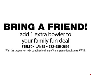BRING A FRIEND! add 1 extra bowler to your family fun deal. With this coupon. Not to be combined with any offers or promotions. Expires 9/7/18.