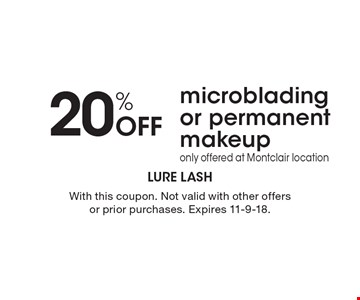 20% Off microblading or permanent makeup. Only offered at Montclair location. With this coupon. Not valid with other offers or prior purchases. Expires 11-9-18.