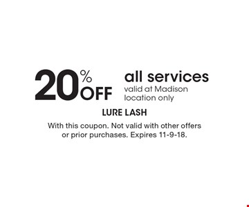 20% Off all services. Valid at Madison location only. With this coupon. Not valid with other offers or prior purchases. Expires 11-9-18.